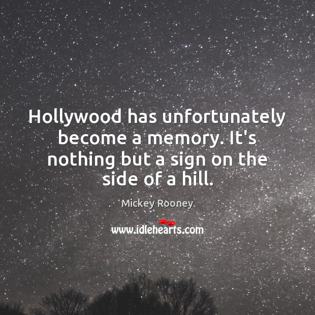 Hollywood has unfortunately become a memory. It's nothing but a sign on Image