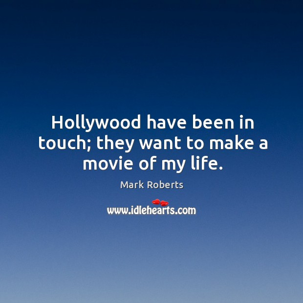 Hollywood have been in touch; they want to make a movie of my life. Image