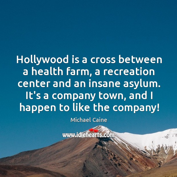 Image, Hollywood is a cross between a health farm, a recreation center and