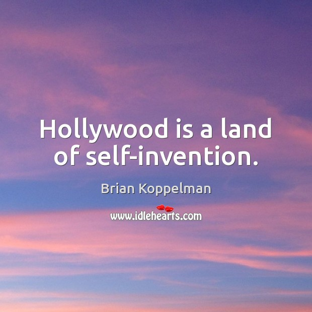 Image, Hollywood is a land of self-invention.
