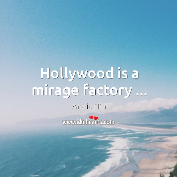 Hollywood is a mirage factory … Image