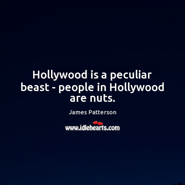 Hollywood is a peculiar beast – people in Hollywood are nuts. Image