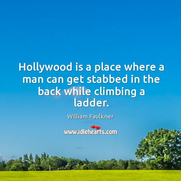 Hollywood is a place where a man can get stabbed in the back while climbing a ladder. Image