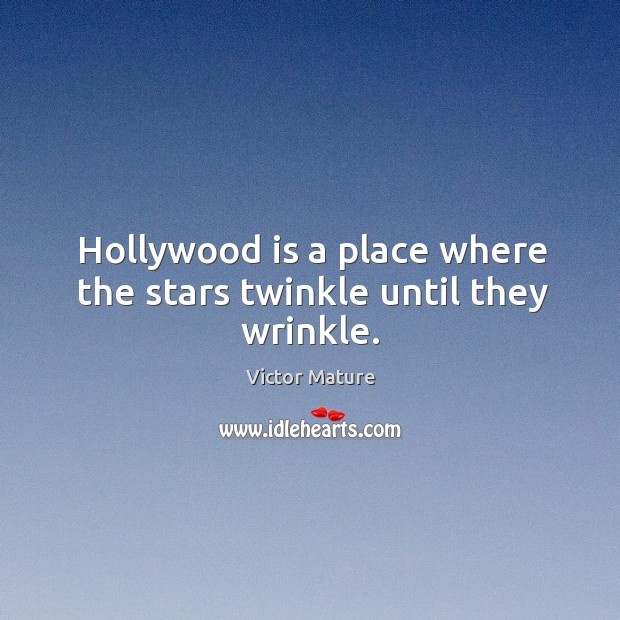 Hollywood is a place where the stars twinkle until they wrinkle. Image