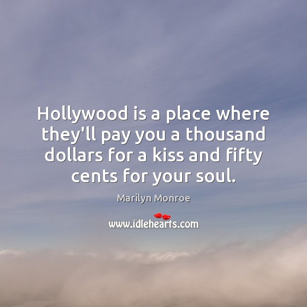 Image, Hollywood is a place where they'll pay you a thousand dollars for