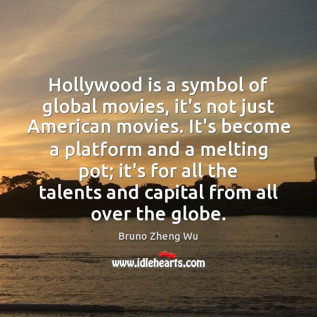 Hollywood is a symbol of global movies, it's not just American movies. Image