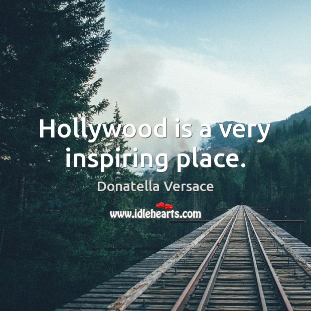 Hollywood is a very inspiring place. Image