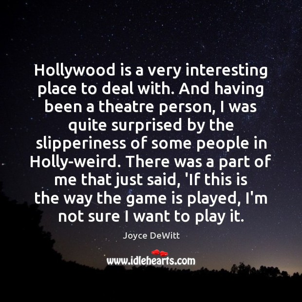 Hollywood is a very interesting place to deal with. And having been Image