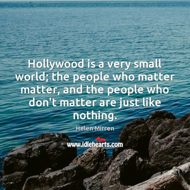 Image, Hollywood is a very small world; the people who matter matter, and