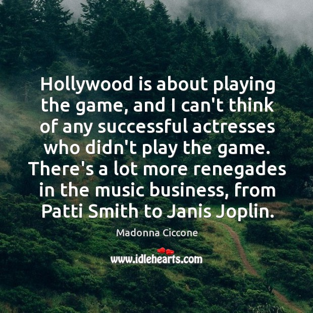 Image, Hollywood is about playing the game, and I can't think of any