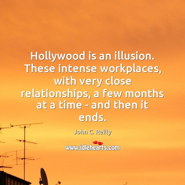 Hollywood is an illusion. These intense workplaces, with very close relationships, a Image