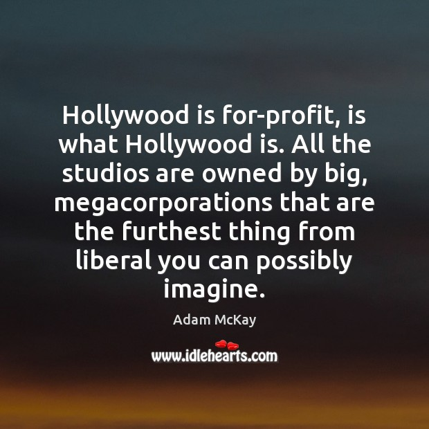 Image, Hollywood is for-profit, is what Hollywood is. All the studios are owned