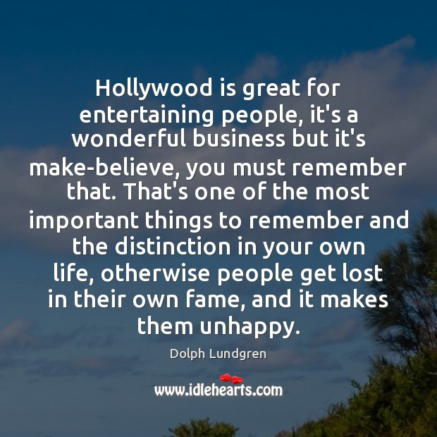 Hollywood is great for entertaining people, it's a wonderful business but it's Dolph Lundgren Picture Quote