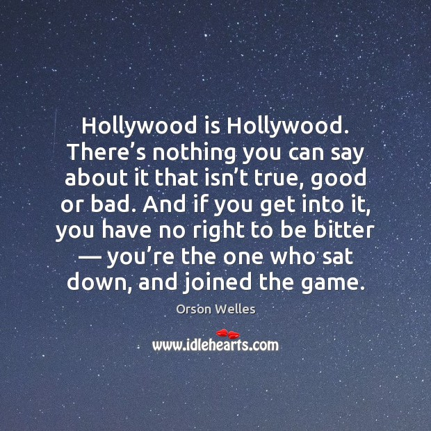 Hollywood is Hollywood. There's nothing you can say about it that Image