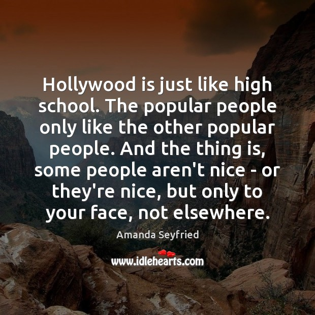 Hollywood is just like high school. The popular people only like the Image