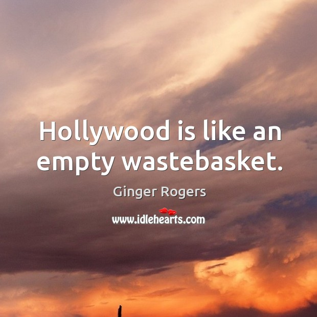 Image, Hollywood is like an empty wastebasket.
