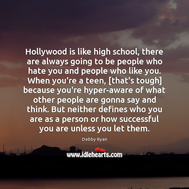 Hollywood is like high school, there are always going to be people Debby Ryan Picture Quote