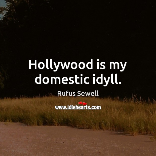 Hollywood is my domestic idyll. Image