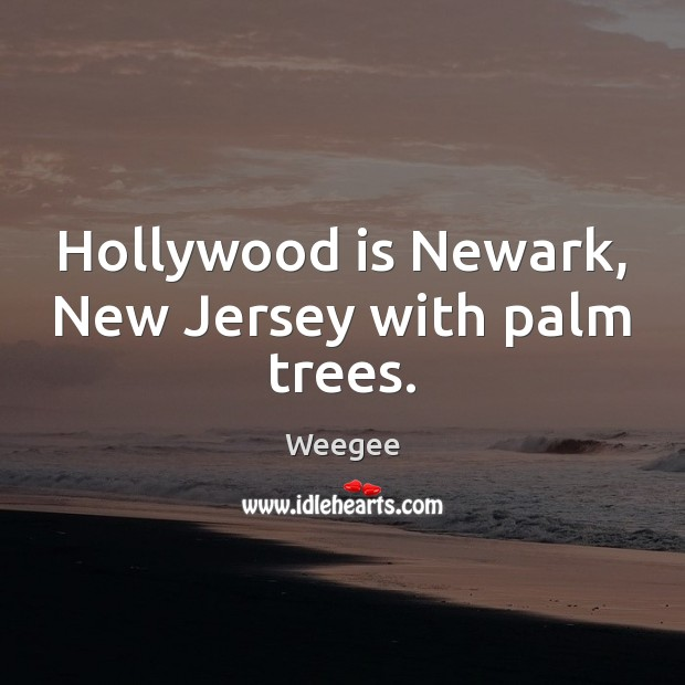 Hollywood is Newark, New Jersey with palm trees. Image