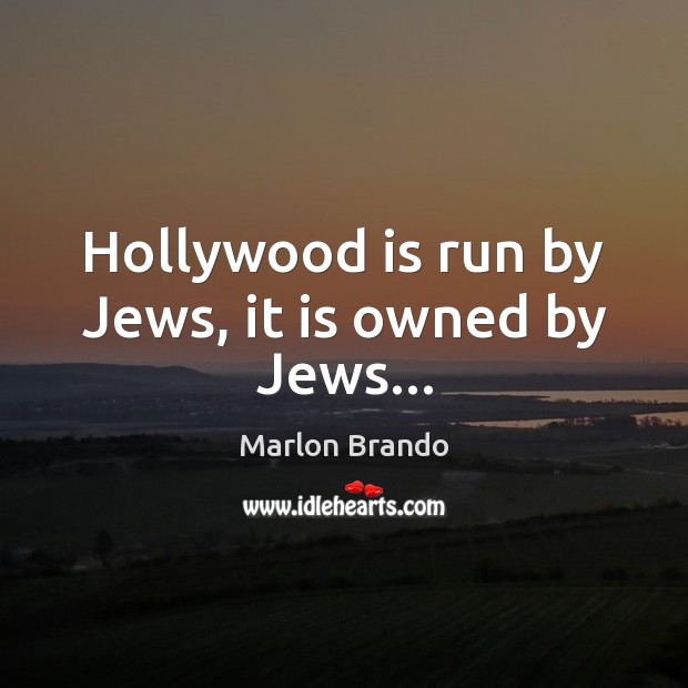 Hollywood is run by Jews, it is owned by Jews… Image