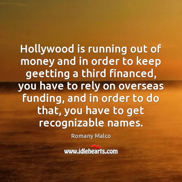 Hollywood is running out of money and in order to keep geetting Romany Malco Picture Quote