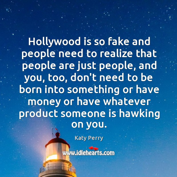 Image, Hollywood is so fake and people need to realize that people are
