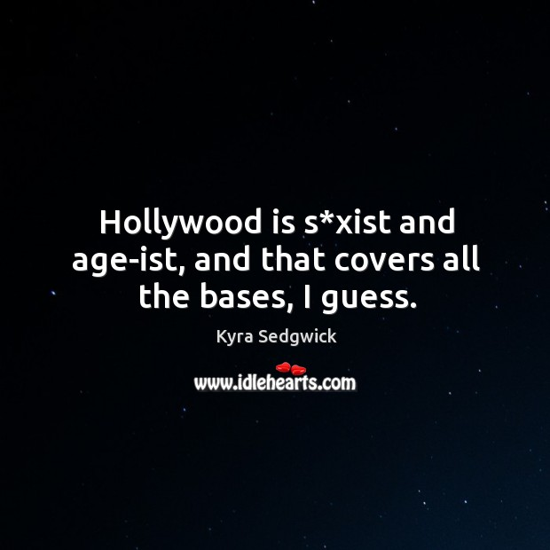 Hollywood is s*xist and age-ist, and that covers all the bases, I guess. Image