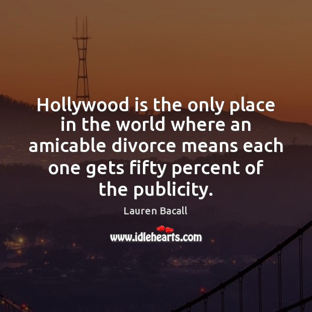 Hollywood is the only place in the world where an amicable divorce Lauren Bacall Picture Quote