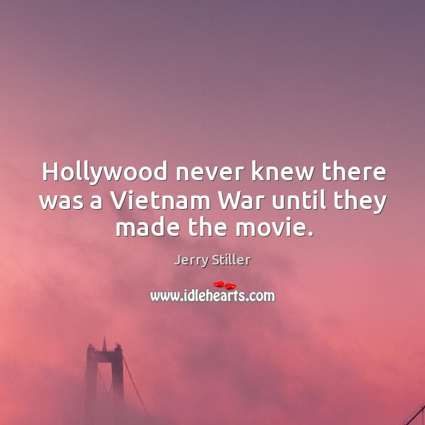 Hollywood never knew there was a vietnam war until they made the movie. Image