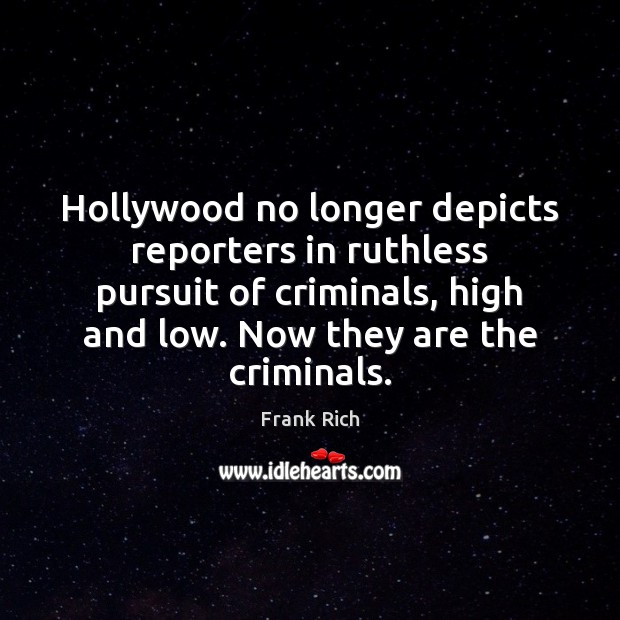 Hollywood no longer depicts reporters in ruthless pursuit of criminals, high and Image