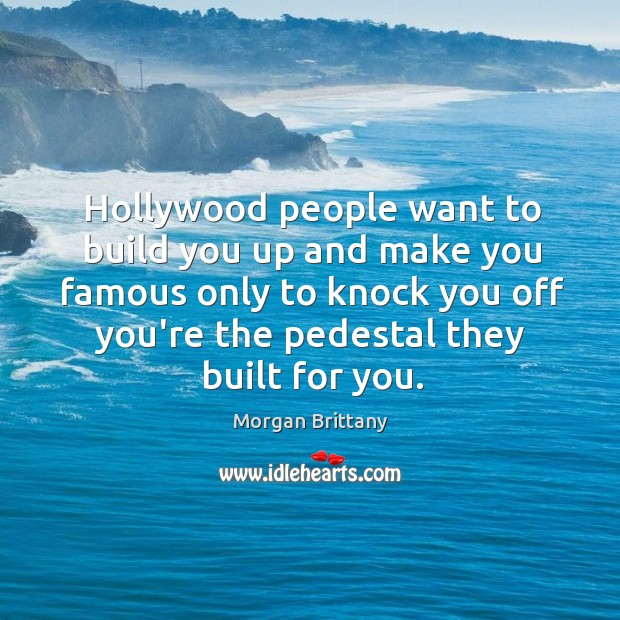 Hollywood people want to build you up and make you famous only Image