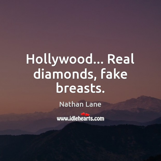 Hollywood… Real diamonds, fake breasts. Nathan Lane Picture Quote
