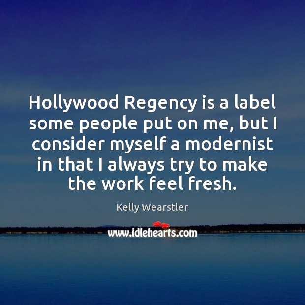 Image, Hollywood Regency is a label some people put on me, but I