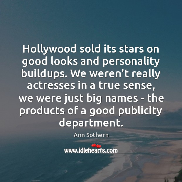 Image, Hollywood sold its stars on good looks and personality buildups. We weren't
