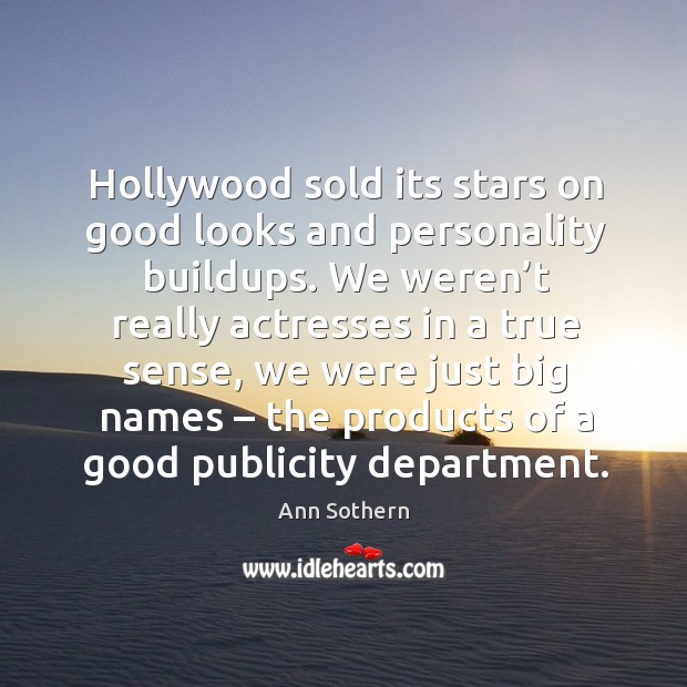 Image, Hollywood sold its stars on good looks and personality buildups.