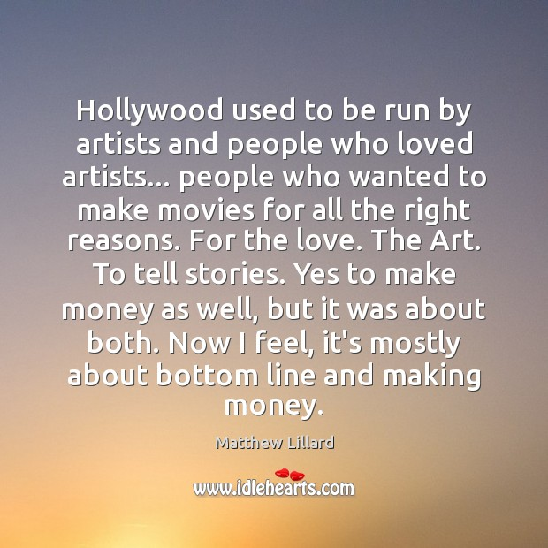 Hollywood used to be run by artists and people who loved artists… Image
