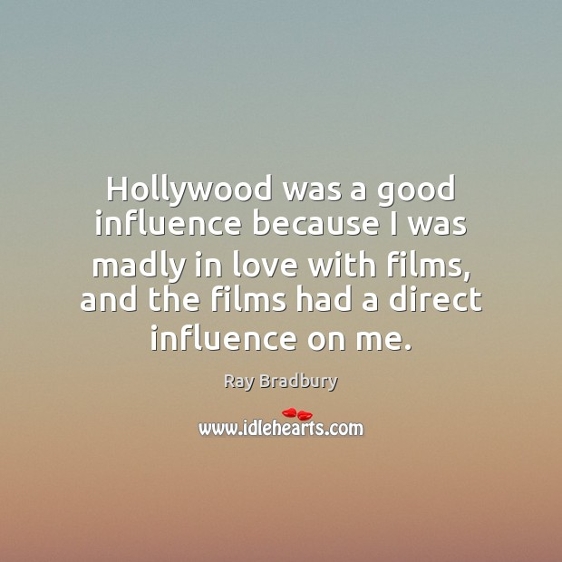 Hollywood was a good influence because I was madly in love with Image