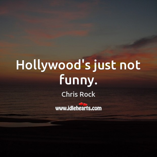 Hollywood's just not funny. Image