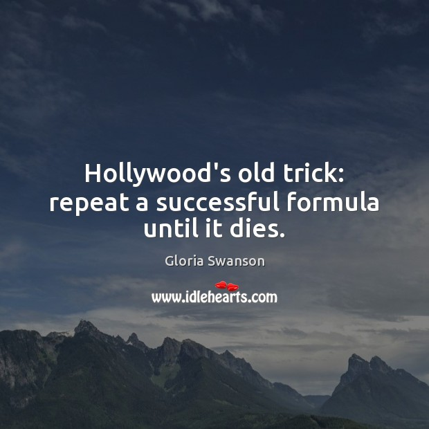 Hollywood's old trick: repeat a successful formula until it dies. Image