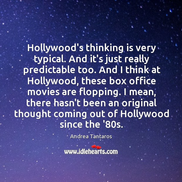Image, Hollywood's thinking is very typical. And it's just really predictable too. And