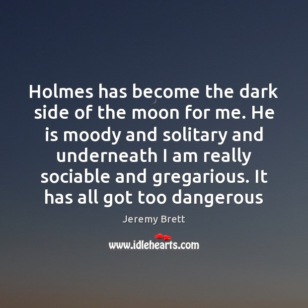 Image, Holmes has become the dark side of the moon for me. He