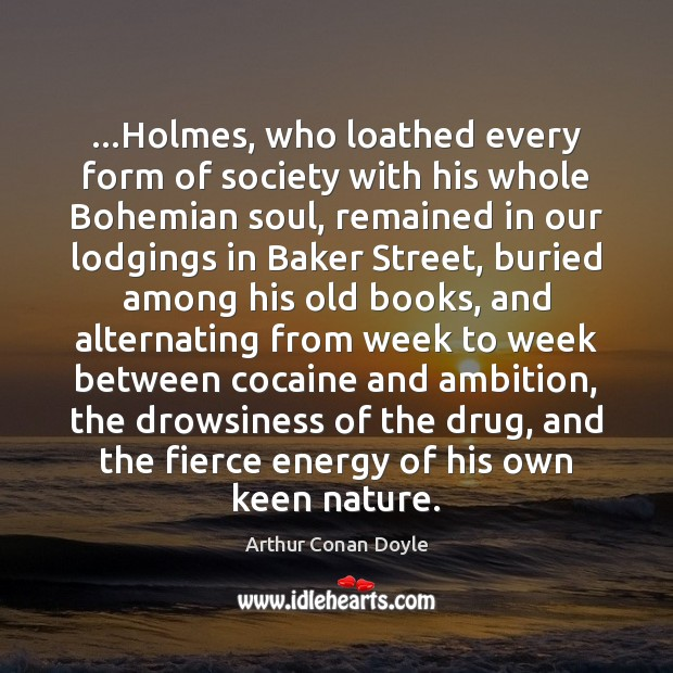 Image, …Holmes, who loathed every form of society with his whole Bohemian soul,