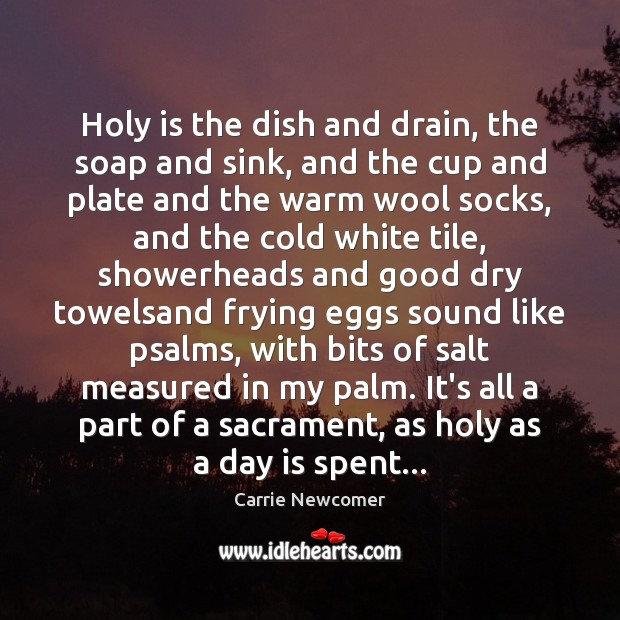 Holy is the dish and drain, the soap and sink, and the Image