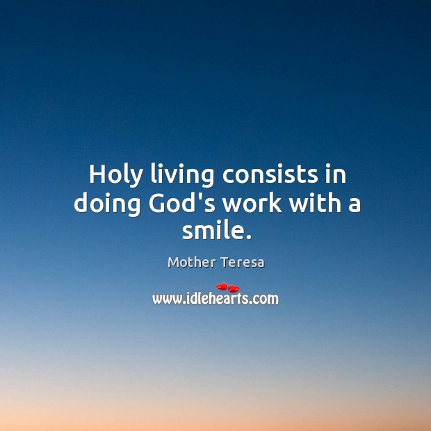 Image, Holy living consists in doing God's work with a smile.