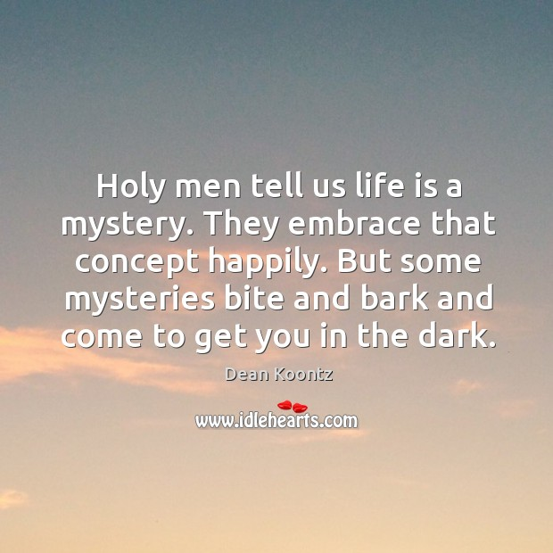Holy men tell us life is a mystery. They embrace that concept Image