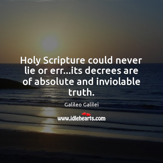 Holy Scripture could never lie or err…its decrees are of absolute and inviolable truth. Galileo Galilei Picture Quote