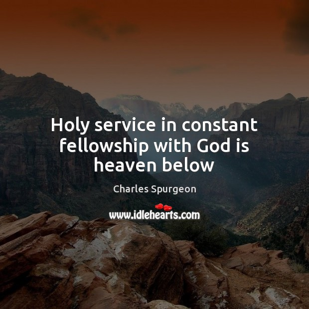 Holy service in constant fellowship with God is heaven below Image