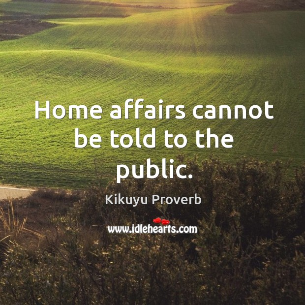 Home affairs cannot be told to the public. Kikuyu Proverbs Image