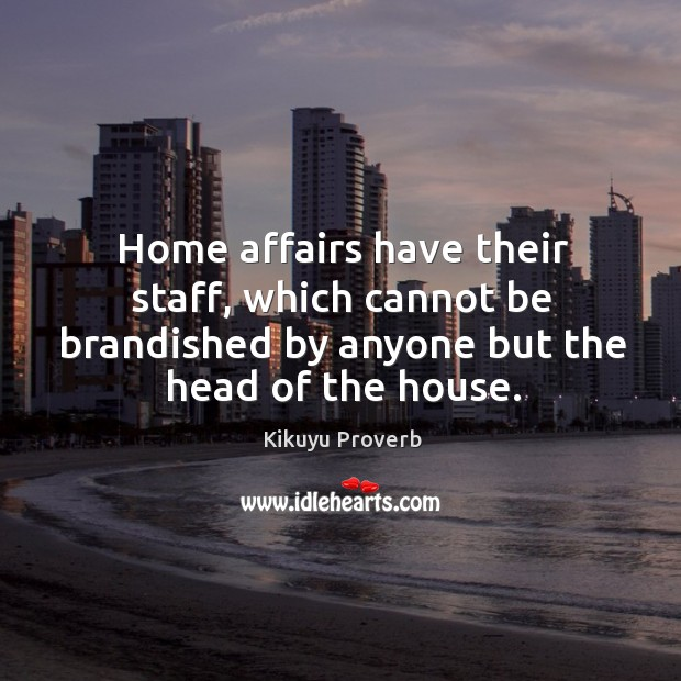 Home affairs have their staff, which cannot be brandished by anyone but the head of the house. Image