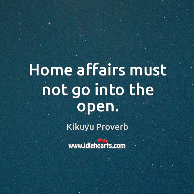 Home affairs must not go into the open. Kikuyu Proverbs Image